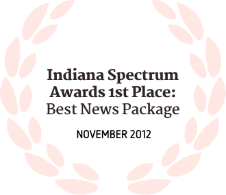 Indiana Spectrum Award 1st Place Best News Package November 2012