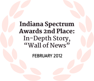 """Indiana Spectrum Award 2nd Place In-Depth Story """"wall of news"""" February 2012"""